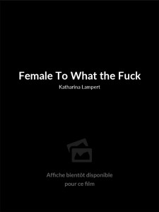 Affiche du film Female To What the Fuck