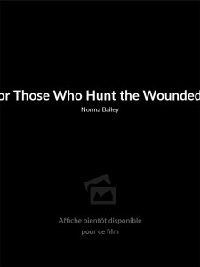 Affiche du film For Those Who Hunt the Wounded Down