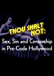 Thou Shalt Not: Sex, Sin and Censorship in Pre-Code Hollywood