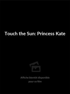 Affiche du film Touch the Sun: Princess Kate