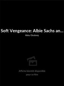 Affiche du film Soft Vengeance: Albie Sachs and the New South Africa