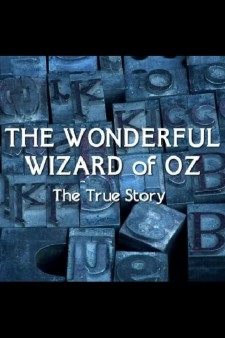 The Wonderful Wizard of Oz: The True Story