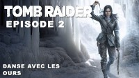Rise of the Tomb raider - Episode 2 - Danse avec les Ours