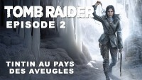 Rise of the Tomb raider - Episode 3 - Tintin au pays des aveugles