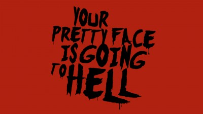 Your Pretty Face is Going to Hell