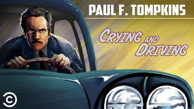 Paul F. Tompkins: Crying and Driving
