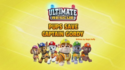 Ultimate Rescue: Pups Save Captain Gordy
