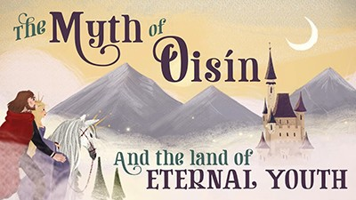 The Myth of Oisín and the Land of Eternal Youth