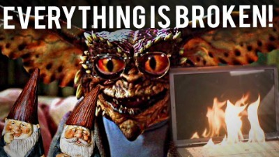 Gremlins Broke Everything