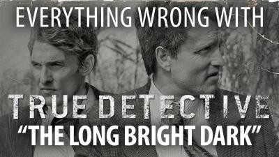 """Everything Wrong With True Detective """"The Long Bright Dark"""""""
