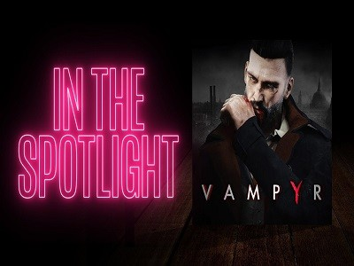 IN THE SPOTLIGHT: Vampyr