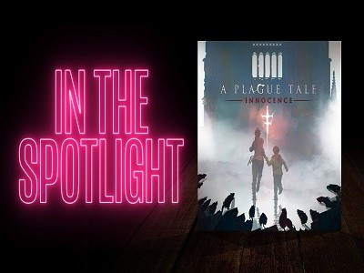 iN THE SPOTLIGHT: A Plague Tale: Innocence